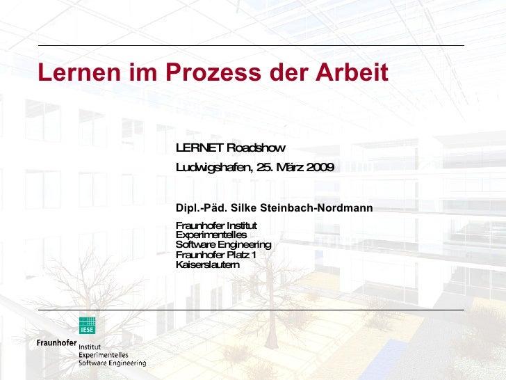 Lernen im Prozess der Arbeit  <ul><li>LERNET Roadshow  </li></ul><ul><li>Ludwigshafen, 25. März 2009 </li></ul><ul><li>Dip...