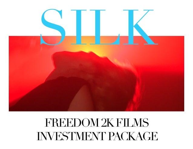 SILK   Freedom 2K Films  FREEDOM 2K FILMSINVESTMENT PACKAGE