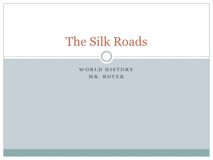World History<br />Mr. Boyer<br />The Silk Roads<br />