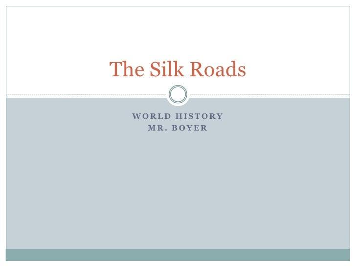 World History<br />Mr. Boyer<br />The Silk Roads<br />