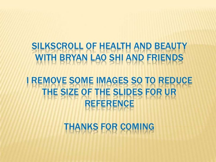 SILKSCROLL OF HEALTH AND BEAUTY  WITH BRYAN LAO SHI AND FRIENDSI REMOVE SOME IMAGES SO TO REDUCE    THE SIZE OF THE SLIDES...