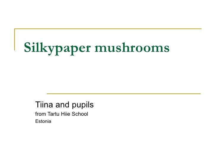 Silkypaper Mushrooms