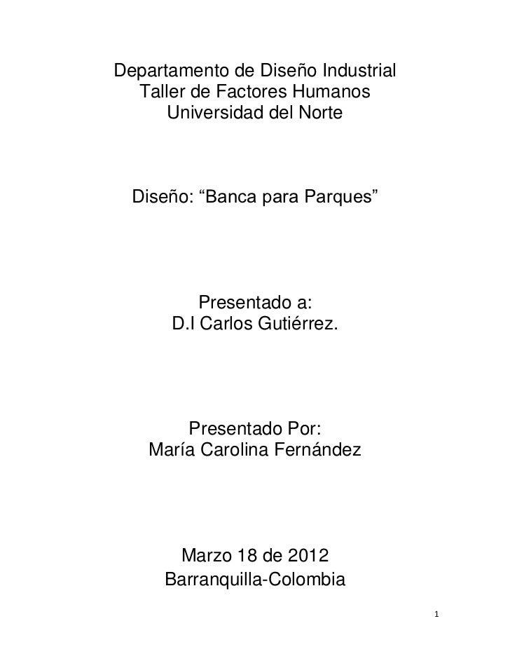 """Departamento de Diseño Industrial  Taller de Factores Humanos      Universidad del Norte  Diseño: """"Banca para Parques""""    ..."""