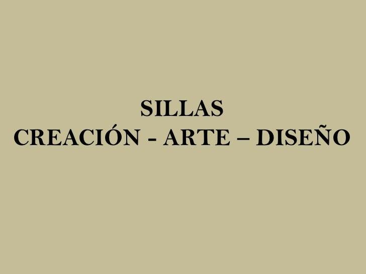 SILLAS<br />CREACIÓN - ARTE – DISEÑO<br />