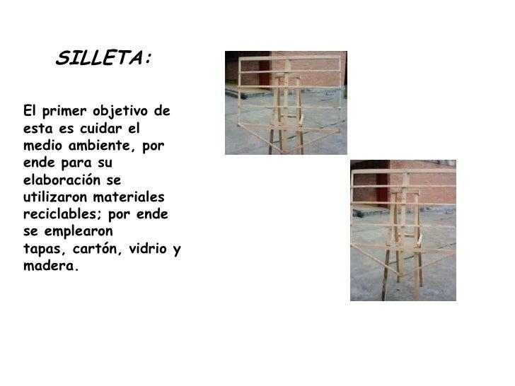 SILLETA:<br />El primer objetivo de esta es cuidar el medio ambiente, por ende para su elaboración se utilizaron materiale...