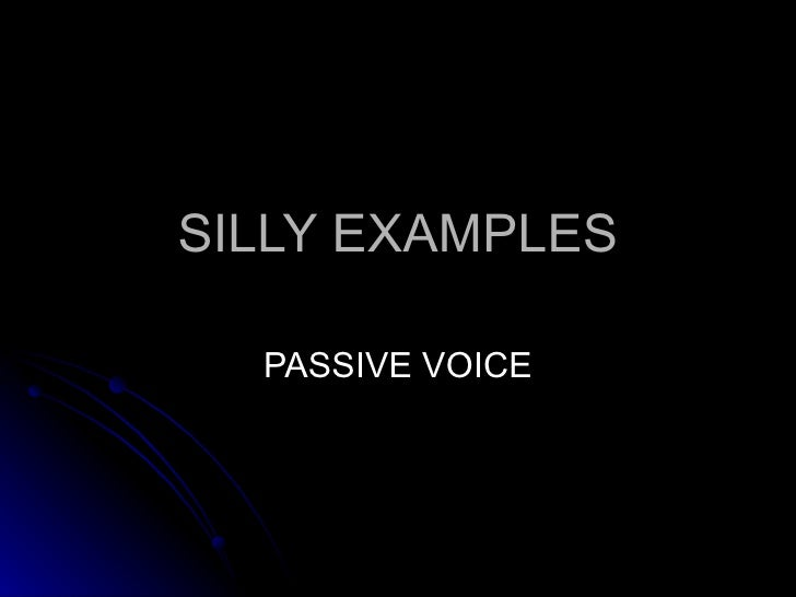 SILLY EXAMPLES PASSIVE VOICE