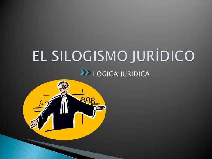 <ul><li>LOGICA JURIDICA </li></ul>