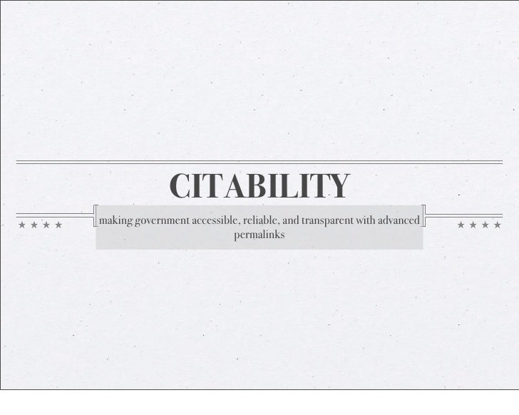 CITABILITY making government accessible, reliable, and transparent with advanced                            permalinks