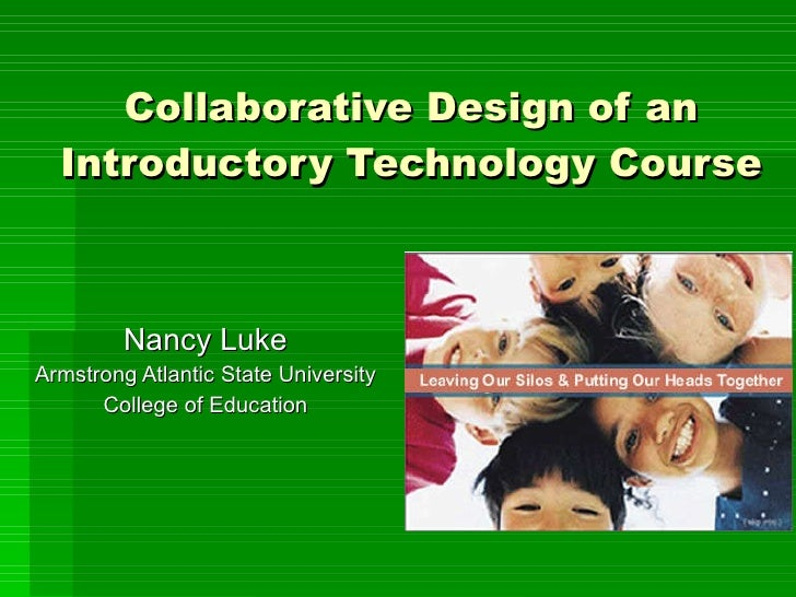 Collaborative Design of an Introductory Technology Course Nancy Luke Armstrong Atlantic State University College of Educat...