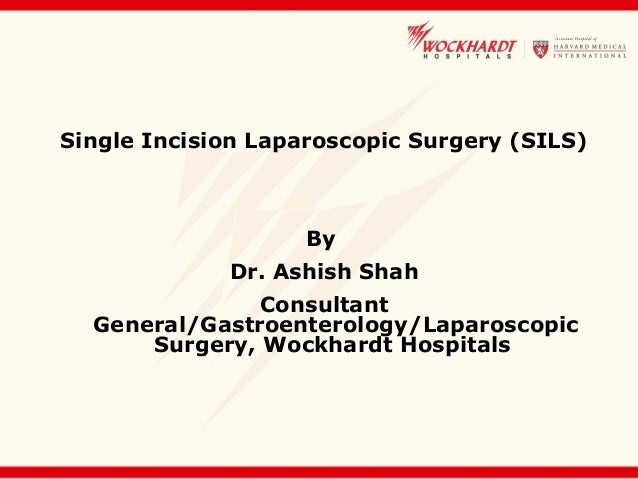 Single Incision Laparoscopic Surgery (SILS) By Dr. Ashish Shah Consultant General/Gastroenterology/Laparoscopic Surgery, W...
