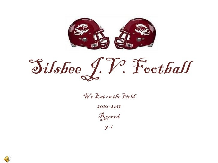 Silsbee J.V. Football       We Eat on the Field            2010-2011            Record               9-1