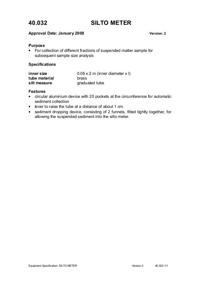 40.032 SILTO METER Approval Date: January 2008 Version: 2 Purpose • For collection of different fractions of suspended mat...