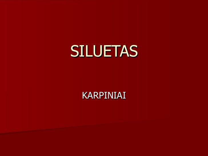 SILUETAS KARPINIAI