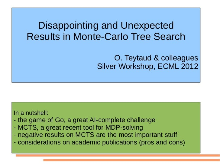 Disappointing and Unexpected     Results in Monte-Carlo Tree Search                                O. Teytaud & colleagues...
