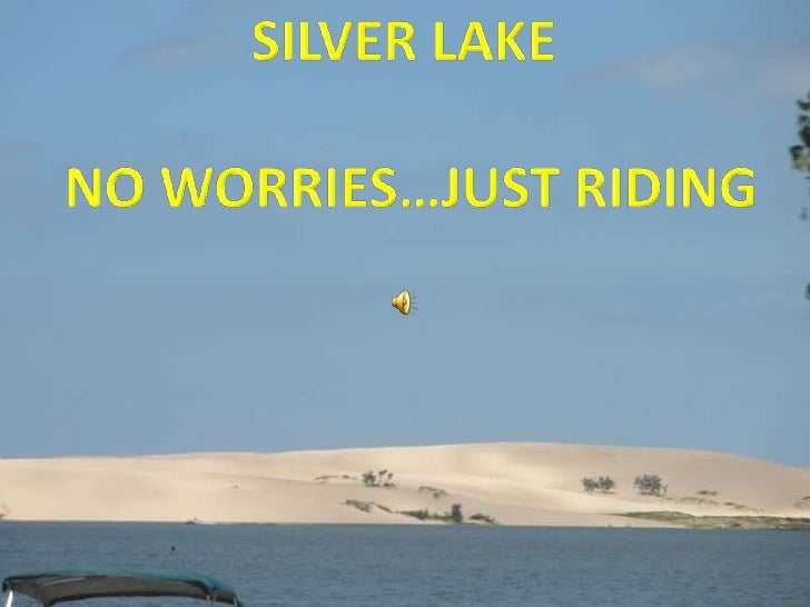 SILVER LAKE <br />NO WORRIES…JUST RIDING<br />