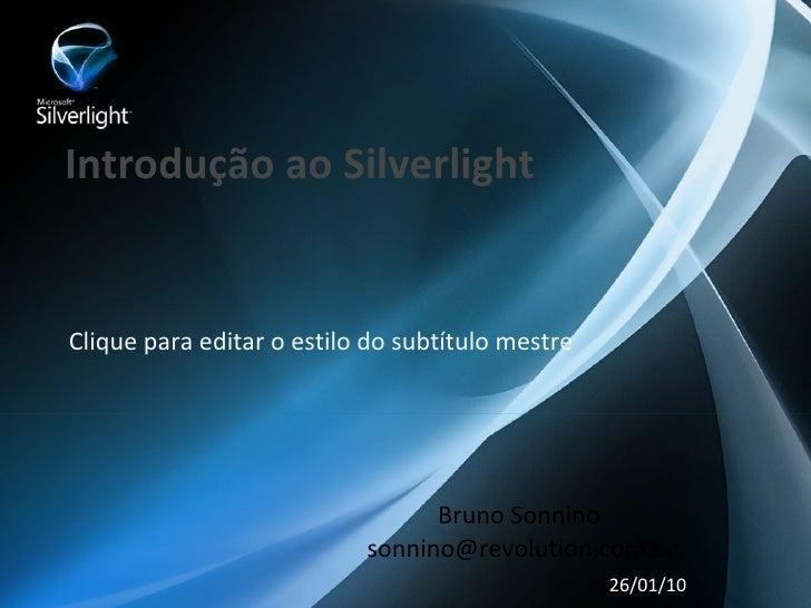 Introdução ao Silverlight   Clique para editar o estilo do subtítulo mestre                                      Bruno Son...