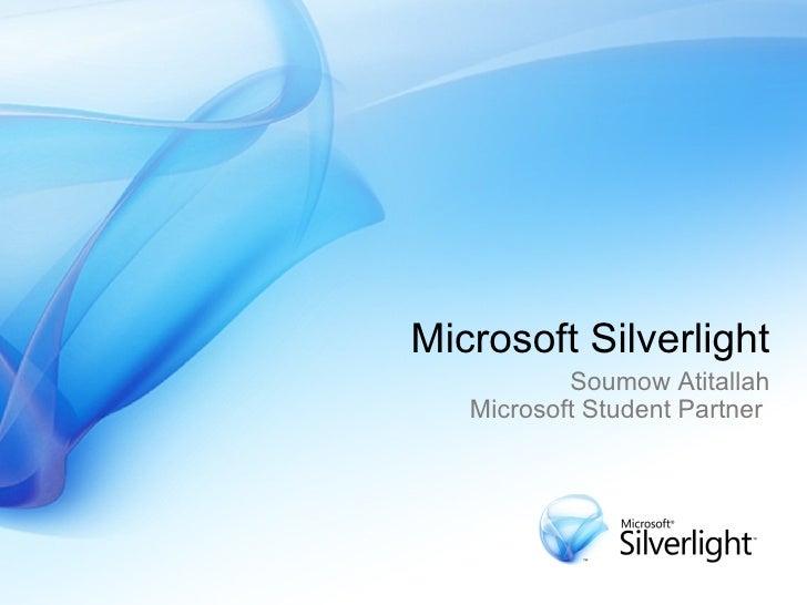 Microsoft Silverlight Soumow Atitallah Microsoft Student Partner