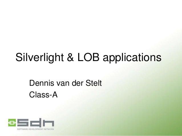 Silverlight & LOB applications Dennis van der Stelt Class-A