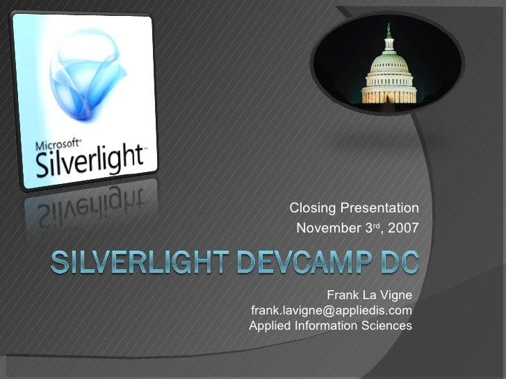 Closing Presentation November 3 rd , 2007 Frank La Vigne [email_address] Applied Information Sciences
