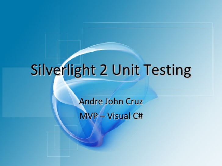 Silverlight 2 Unit Testing Andre John Cruz MVP – Visual C#
