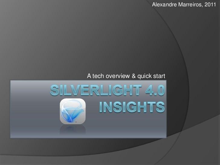 Silverlight 4.0 Insights<br />A tech overview & quick start<br />Alexandre Marreiros, 2011<br />
