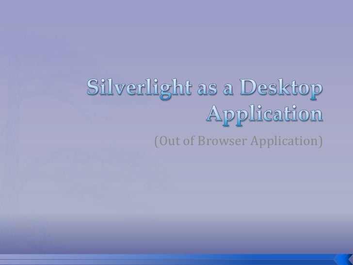 Silverlight as a Desktop Application<br />(Out of Browser Application)<br />