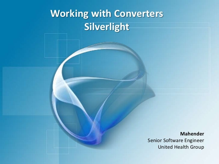 Working with Converters Silverlight<br />Mahender<br />Senior Software Engineer<br />United Health Group<br />