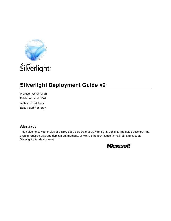 Silverlight Deployment Guide v2<br />Microsoft Corporation<br />Published: April 2009<br />Author: David Tesar<br />Editor...