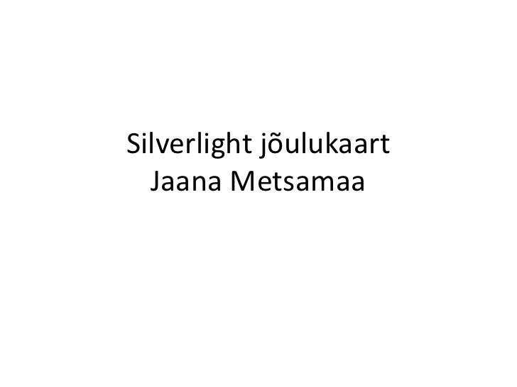 Silverlight jõulukaart   Jaana Metsamaa