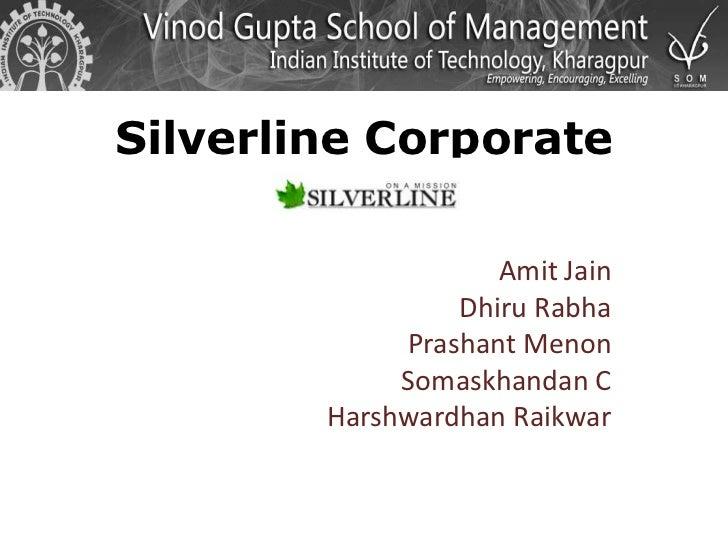 Silverline Corporate<br />Amit Jain<br />Dhiru Rabha<br />Prashant Menon<br />Somaskhandan C<br />Harshwardhan Raikwar<br />