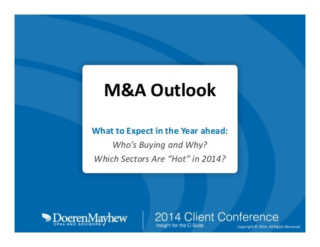 "Presenter logo Here  M&A Outlook What to Expect in the Year ahead: Who's Buying and Why? Which Sectors Are ""Hot"" in 2014? ..."