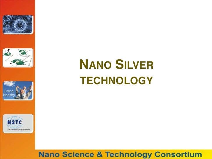 Nano Silver technology<br />Nano Science and Technology Consortium<br />Nano Silver technology<br />
