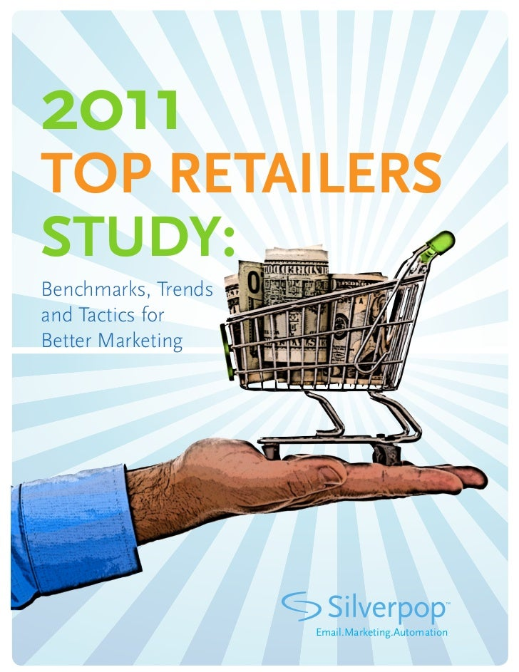 2011TOP RETAILERSSTUDY:Benchmarks, Trendsand Tactics forBetter Marketing                     Email.Marketing.Automation