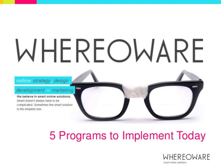 5 Programs to Implement Today<br />