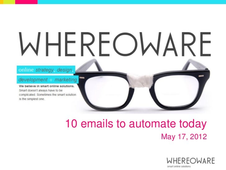 10 emails to automate today                  May 17, 2012