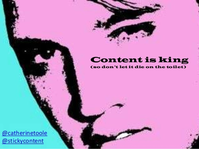 Content is king (so don't let it die on the toilet) @catherinetoole @stickycontent