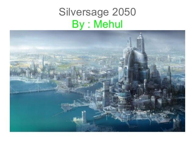 Silversage 2050 By : Mehul