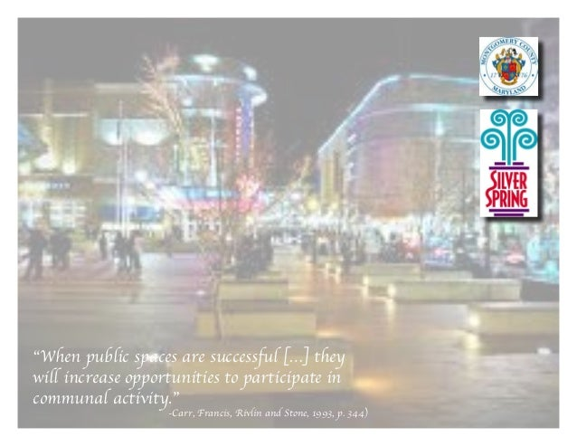"""""""When public spaces are successful […] they will increase opportunities to participate in communal activity.""""  -Carr, Fran..."""