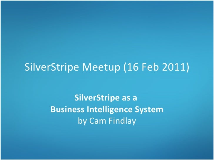 SilverStripe Meetup (16 Feb 2011) SilverStripe as a  Business Intelligence System by Cam Findlay