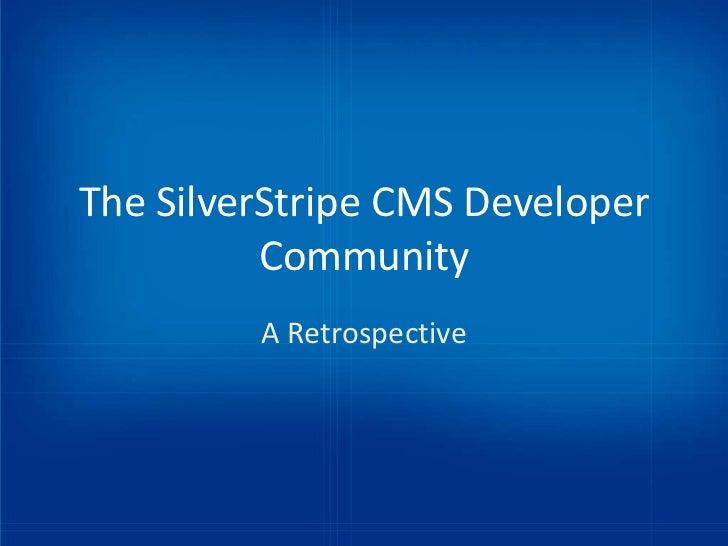 The SilverStripe CMS Developer          Community         A Retrospective