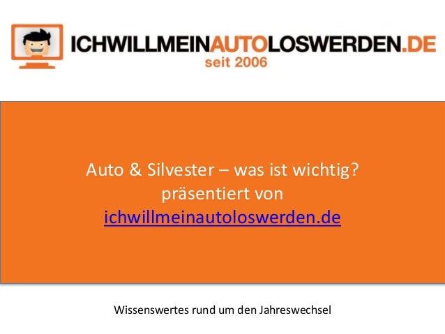Auto & Silvester – was ist wichtig? präsentiert von ichwillmeinautoloswerden.de Wissenswertes rund um den Jahreswechsel