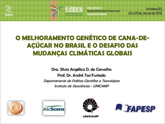 O MELHORAMENTO GENÉTICO DE CANA-DE-AÇÚCAR NO BRASIL E O DESAFIO DASMUDANÇAS CLIMÁTICAS GLOBAISDra. Silvia Angélica D. de C...