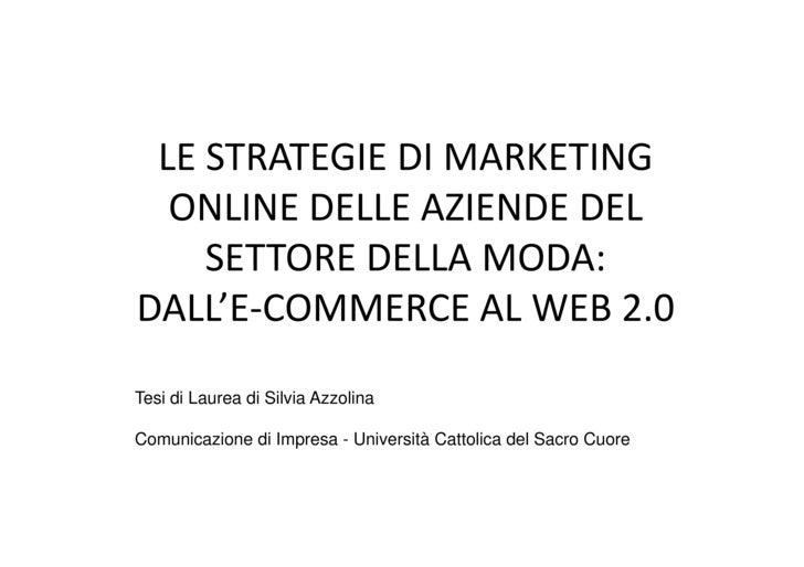 LE STRATEGIE DI MARKETING   ONLINE DELLE AZIENDE DEL     SETTORE DELLA MODA: DALL'E-COMMERCE AL WEB 2.0 Tesi di Laurea di ...