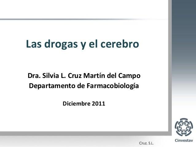 Las drogas y el cerebroDra. Silvia L. Cruz Martín del CampoDepartamento de Farmacobiología           Diciembre 2011