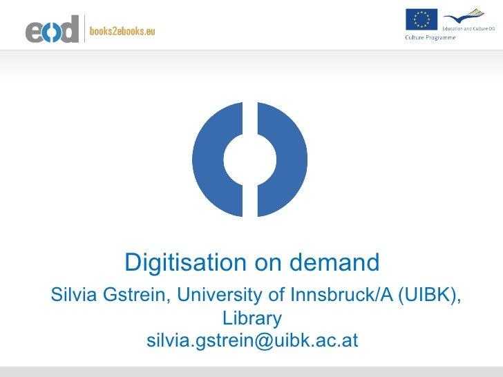 Digitisation on demand   Silvia Gstrein, University of Innsbruck/A (UIBK), Library [email_address]