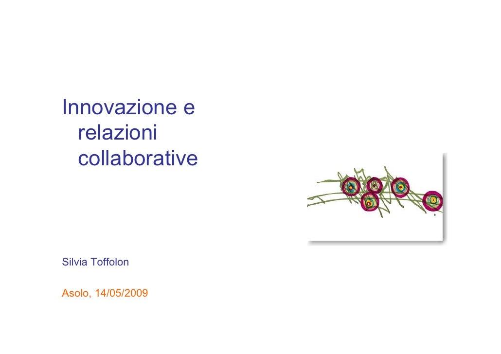 Innovazione e   relazioni   collaborative    Silvia Toffolon  Asolo, 14/05/2009