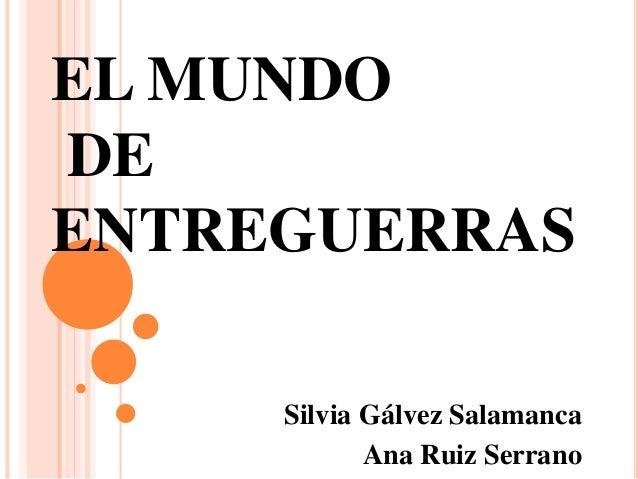 EL MUNDO DE ENTREGUERRAS Silvia Gálvez Salamanca Ana Ruiz Serrano