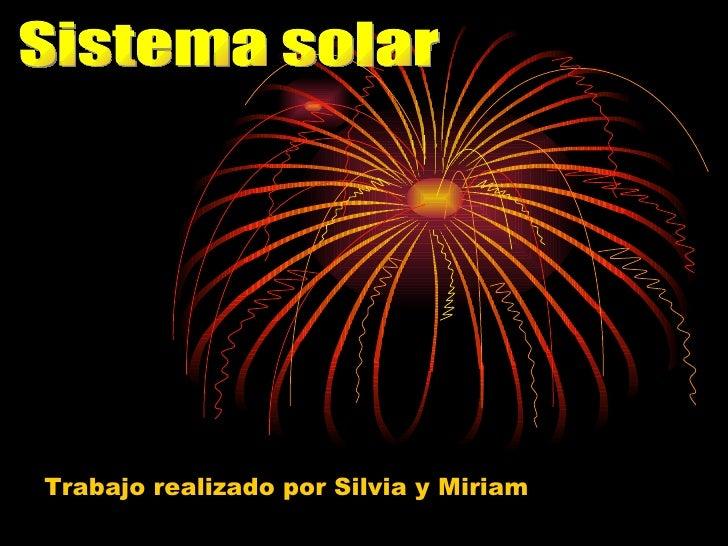 Trabajo realizado por Silvia y Miriam Sistema solar