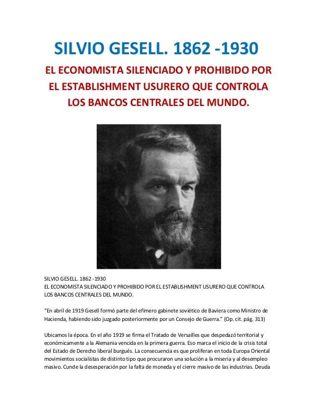 Silvio gesell- EL ECONOMISTA SILENCIADO Y PROHIBIDO POR EL ESTABLISHMENT USURERO QUE CONTROLA LOS BANCOS CENTRALES DEL MUNDO.