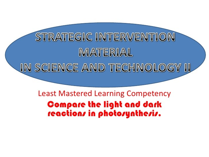 Least Mastered Learning Competency<br />Compare the light and dark reactions in photosynthesis.<br />STRATEGIC INTERVENTIO...